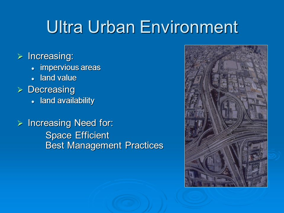 Ultra Urban Environment Increasing: Increasing: impervious areas impervious areas land value land value Decreasing Decreasing land availability land a