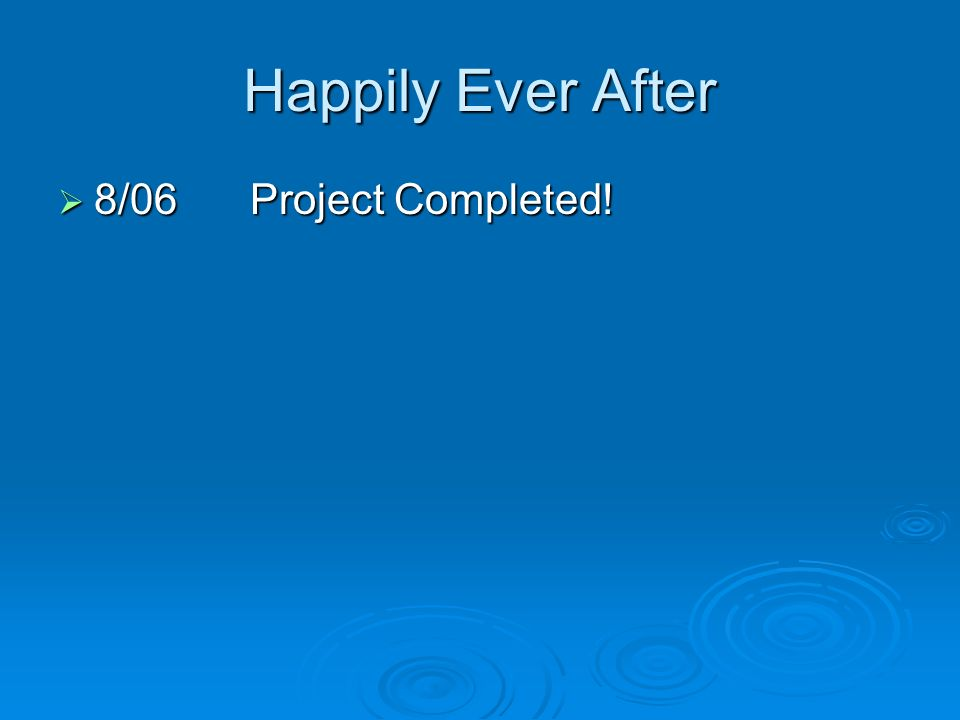 Happily Ever After 8/06Project Completed! 8/06Project Completed!