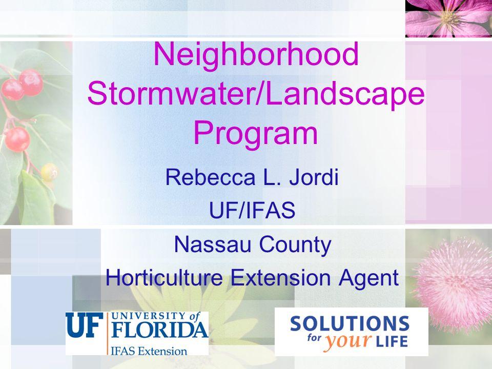Neighborhood Stormwater/Landscape Program Rebecca L. Jordi UF/IFAS Nassau County Horticulture Extension Agent