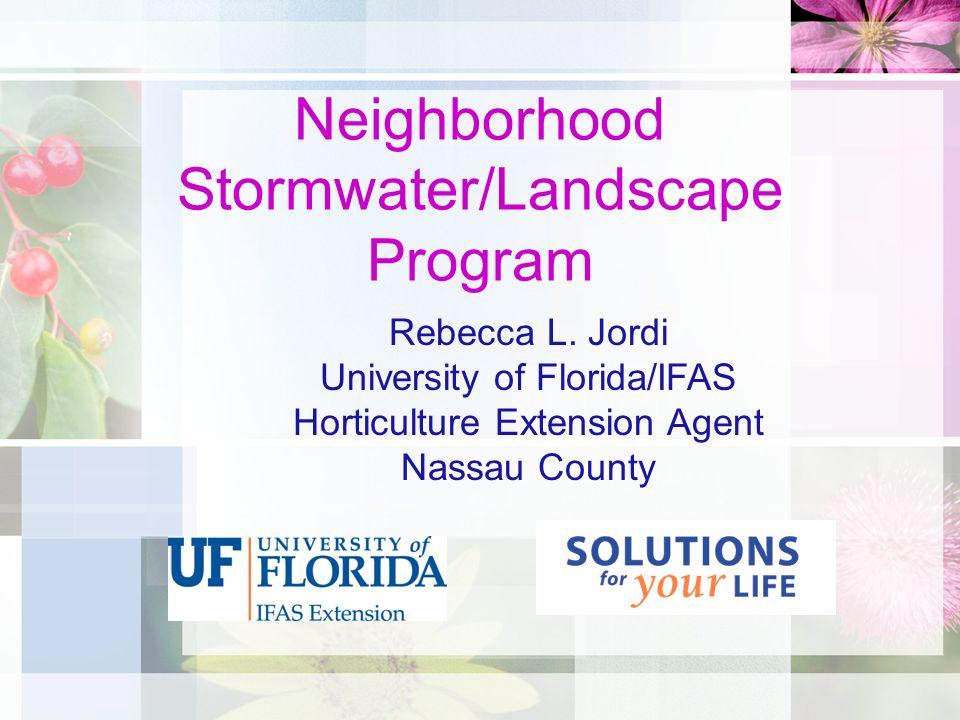 Neighborhood Stormwater/Landscape Program Rebecca L. Jordi University of Florida/IFAS Horticulture Extension Agent Nassau County