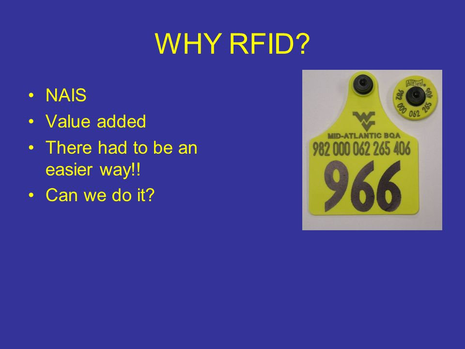 WHY RFID? NAIS Value added There had to be an easier way!! Can we do it?