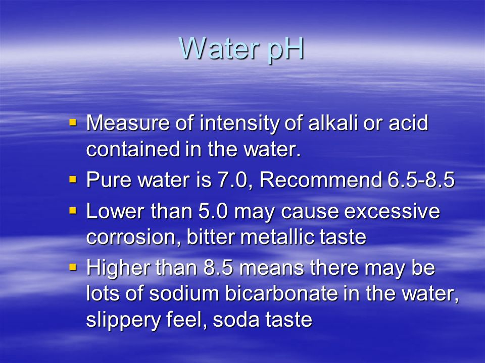 Water pH Measure of intensity of alkali or acid contained in the water.