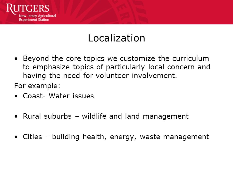 Localization Beyond the core topics we customize the curriculum to emphasize topics of particularly local concern and having the need for volunteer in