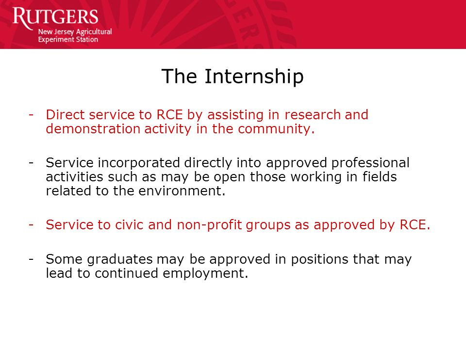 The Internship -Direct service to RCE by assisting in research and demonstration activity in the community. -Service incorporated directly into approv
