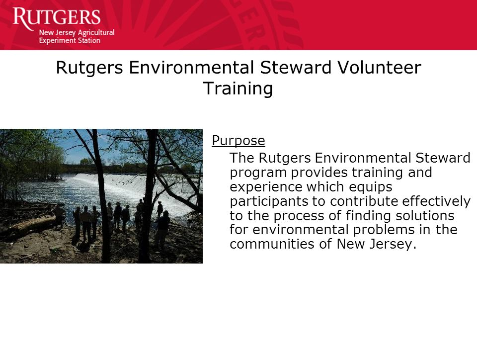 Rutgers Environmental Steward Volunteer Training Purpose The Rutgers Environmental Steward program provides training and experience which equips parti
