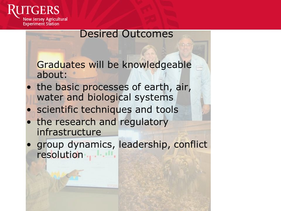 Desired Outcomes Graduates will be knowledgeable about: the basic processes of earth, air, water and biological systems scientific techniques and tool