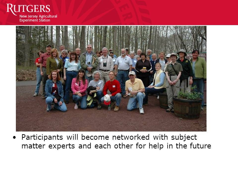 Participants will become networked with subject matter experts and each other for help in the future