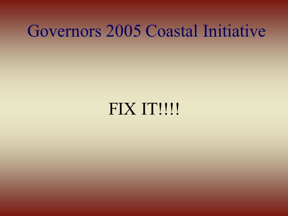 Governors 2005 Coastal Initiative FIX IT!!!!