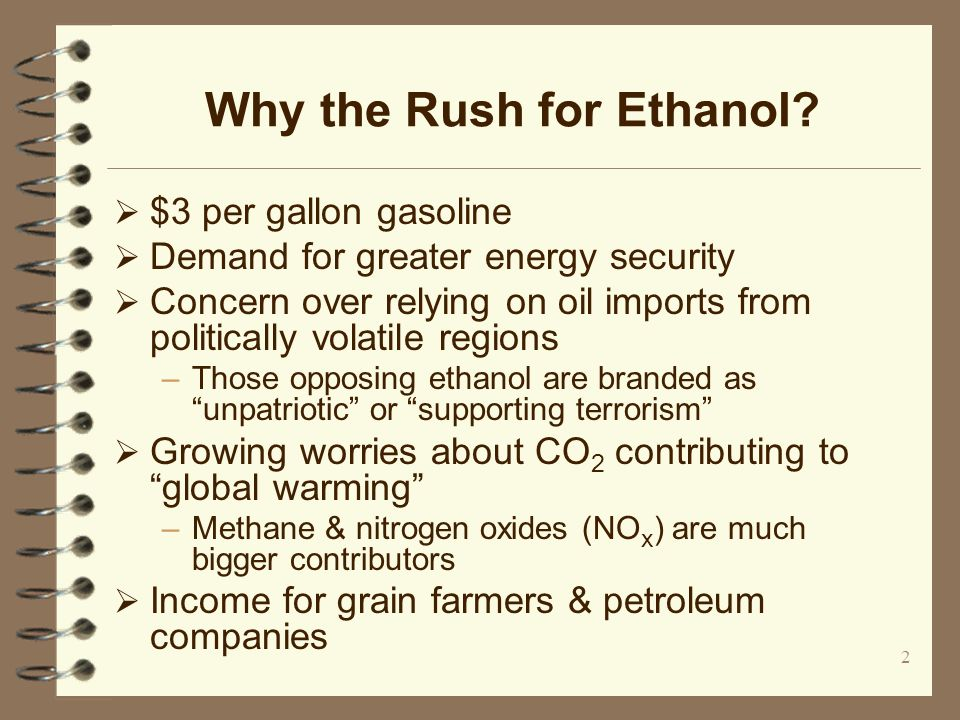 2 Why the Rush for Ethanol? $3 per gallon gasoline Demand for greater energy security Concern over relying on oil imports from politically volatile re