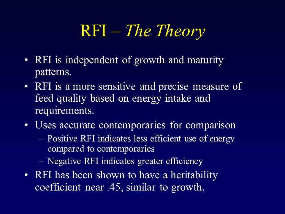 RFI – The Theory RFI is independent of growth and maturity patterns. RFI is a more sensitive and precise measure of feed quality based on energy intak