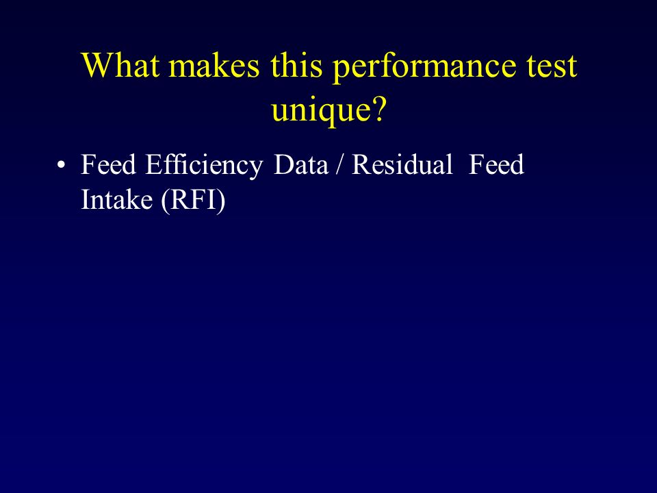 What makes this performance test unique? Feed Efficiency Data / Residual Feed Intake (RFI)