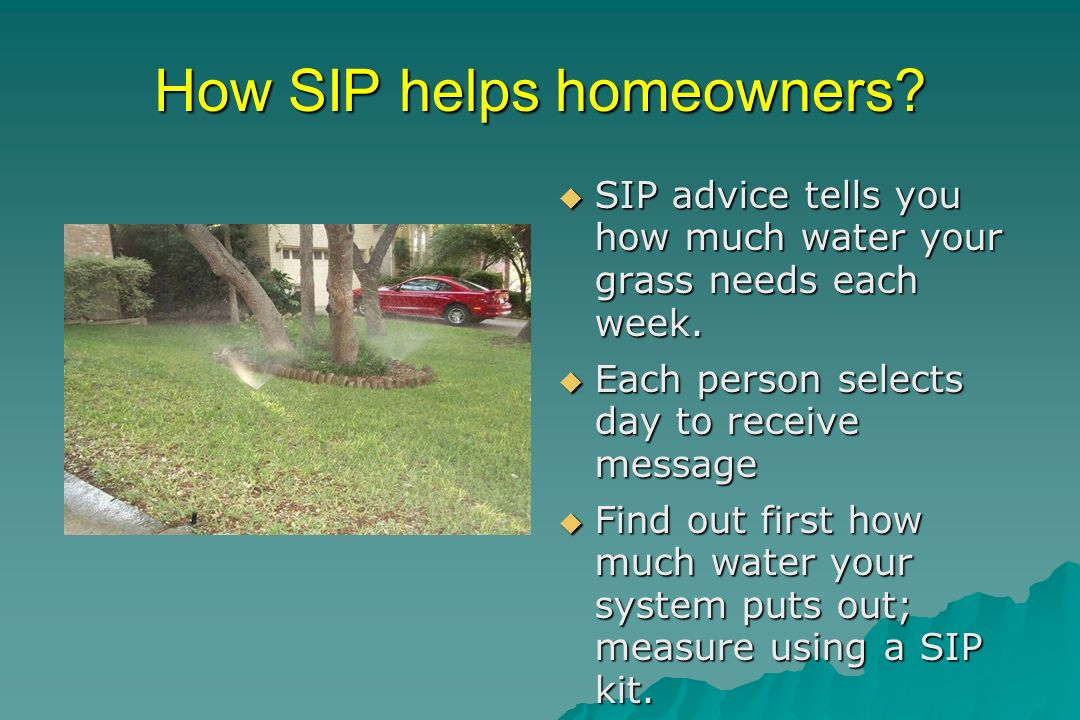 How SIP helps homeowners. SIP advice tells you how much water your grass needs each week.