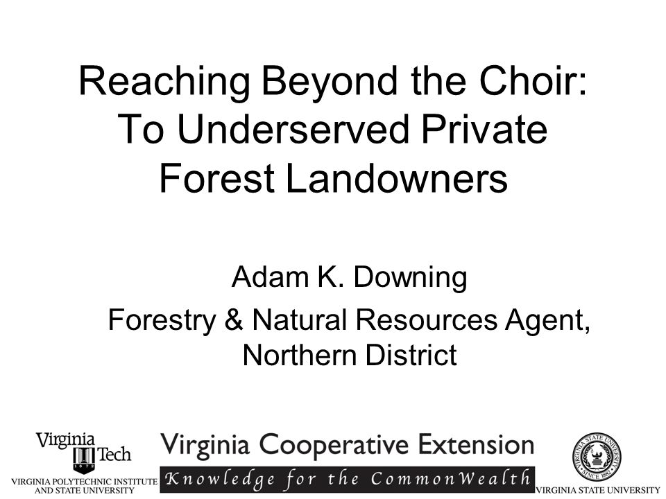 Reaching Beyond the Choir: To Underserved Private Forest Landowners Adam K.