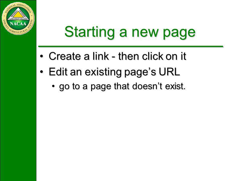 Starting a new page Create a link - then click on itCreate a link - then click on it Edit an existing pages URLEdit an existing pages URL go to a page that doesnt exist.go to a page that doesnt exist.