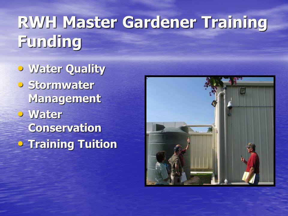 RWH Master Gardener Training Funding Water Quality Water Quality Stormwater Management Stormwater Management Water Conservation Water Conservation Tra