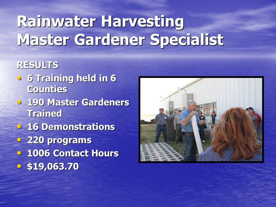 Rainwater Harvesting Master Gardener Specialist RESULTS 6 Training held in 6 Counties 6 Training held in 6 Counties 190 Master Gardeners Trained 190 M