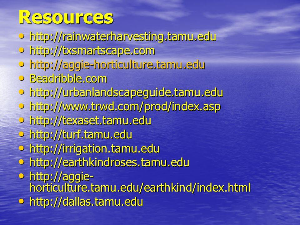 Resources http://rainwaterharvesting.tamu.edu http://rainwaterharvesting.tamu.edu http://txsmartscape.com http://txsmartscape.com http://aggie-horticu
