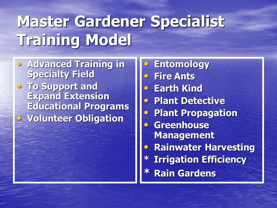 Master Gardener Specialist Training Model Advanced Training in Specialty Field Advanced Training in Specialty Field To Support and Expand Extension Ed