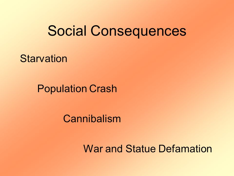 Social Consequences Starvation Population Crash Cannibalism War and Statue Defamation