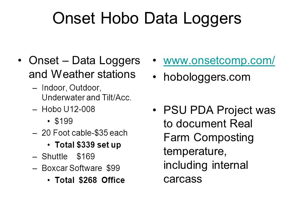 Onset Hobo Data Loggers Onset – Data Loggers and Weather stations –Indoor, Outdoor, Underwater and Tilt/Acc. –Hobo U12-008 $199 –20 Foot cable-$35 eac