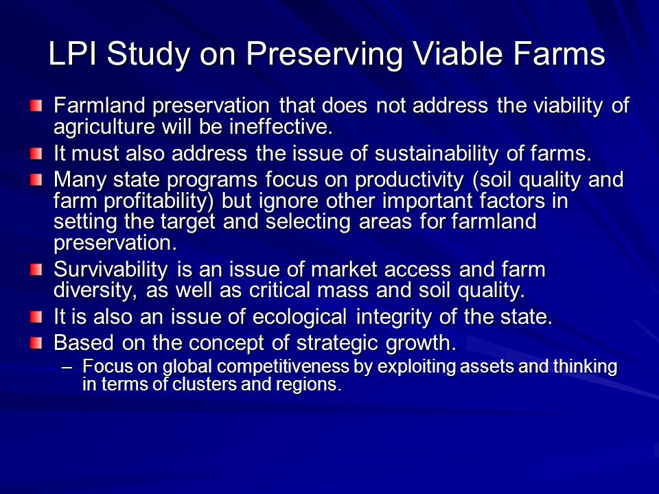 LPI Study on Preserving Viable Farms Farmland preservation that does not address the viability of agriculture will be ineffective. It must also addres