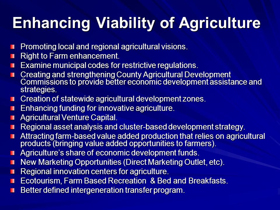 Enhancing Viability of Agriculture Promoting local and regional agricultural visions. Right to Farm enhancement. Examine municipal codes for restricti