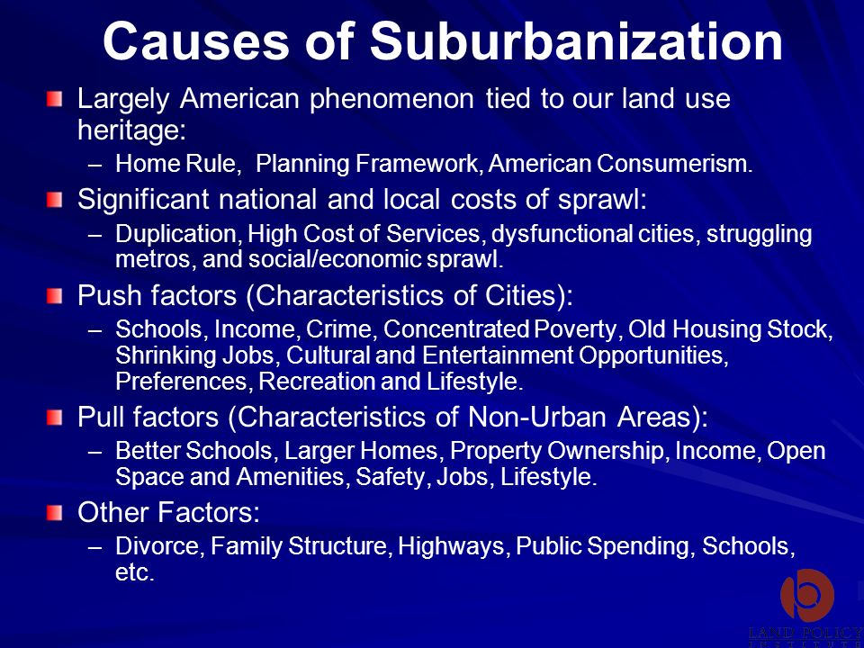 Causes of Suburbanization Largely American phenomenon tied to our land use heritage: – –Home Rule, Planning Framework, American Consumerism. Significa