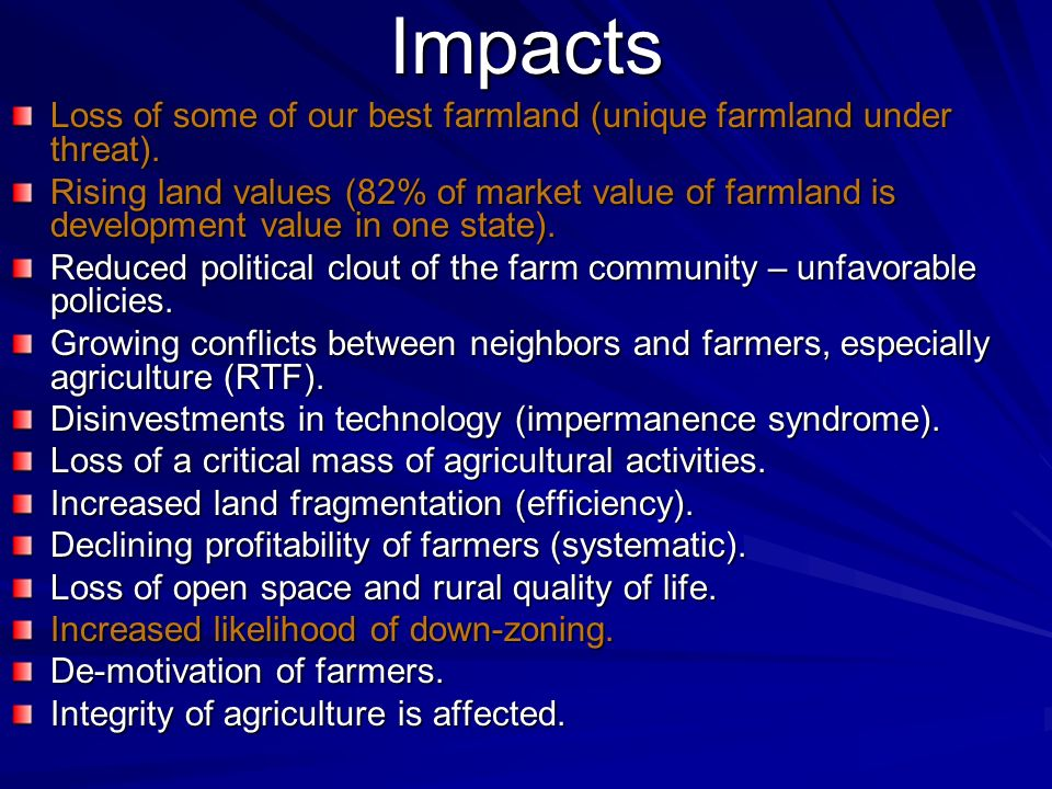 Impacts Loss of some of our best farmland (unique farmland under threat). Rising land values (82% of market value of farmland is development value in