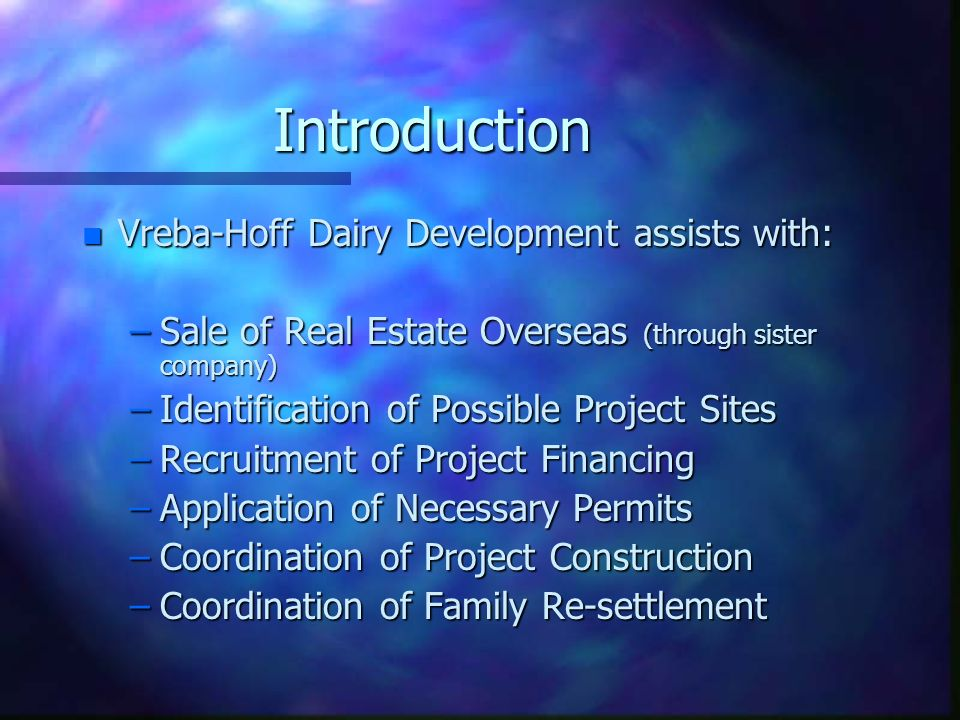 Introduction n Vreba-Hoff Dairy Development assists with: –Sale of Real Estate Overseas (through sister company) –Identification of Possible Project S