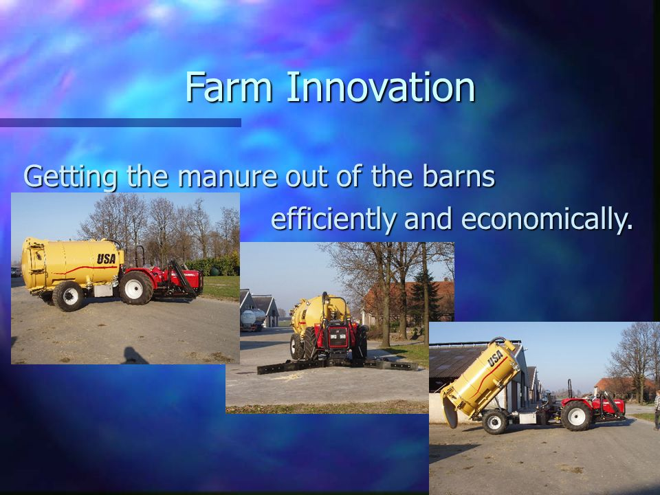 Farm Innovation Getting the manure out of the barns efficiently and economically. efficiently and economically.