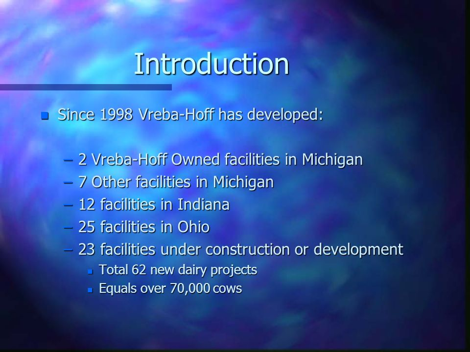 Introduction n Since 1998 Vreba-Hoff has developed: –2 Vreba-Hoff Owned facilities in Michigan –7 Other facilities in Michigan –12 facilities in India