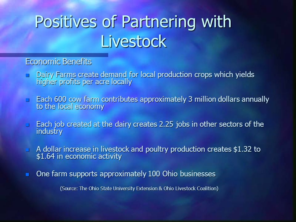 Positives of Partnering with Livestock Economic Benefits n Dairy Farms create demand for local production crops which yields higher profits per acre l