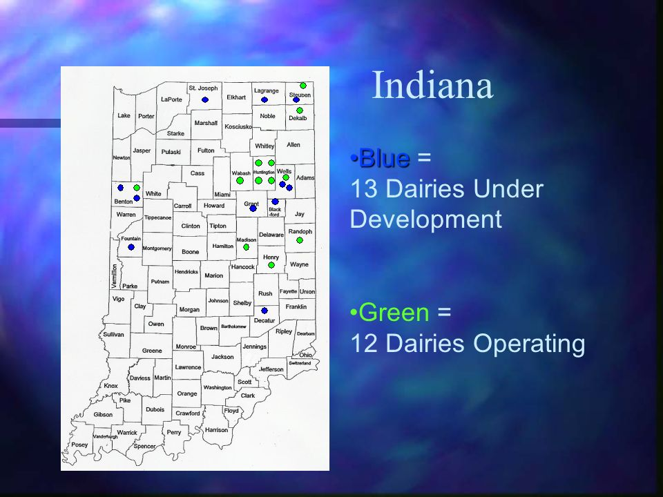 BlueBlue = 13 Dairies Under Development Green = 12 Dairies Operating Indiana