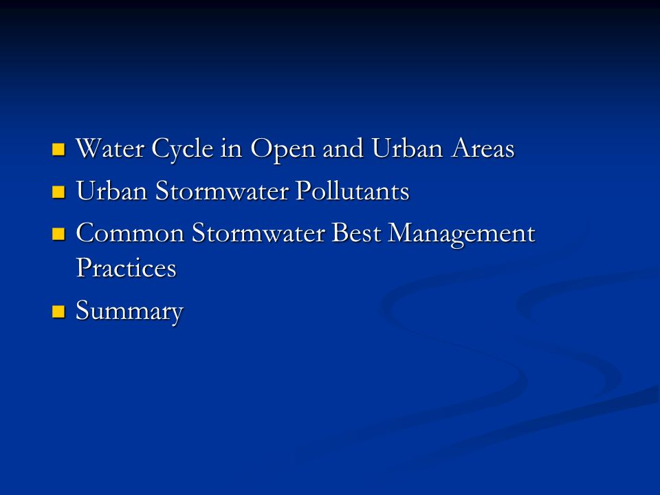 Water Cycle in Open and Urban Areas Water Cycle in Open and Urban Areas Urban Stormwater Pollutants Urban Stormwater Pollutants Common Stormwater Best Management Practices Common Stormwater Best Management Practices Summary Summary