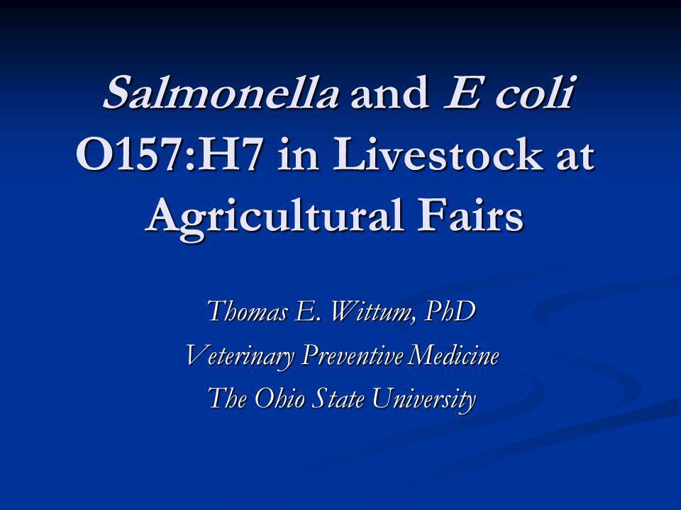 Salmonella and E coli O157:H7 in Livestock at Agricultural Fairs Thomas E.