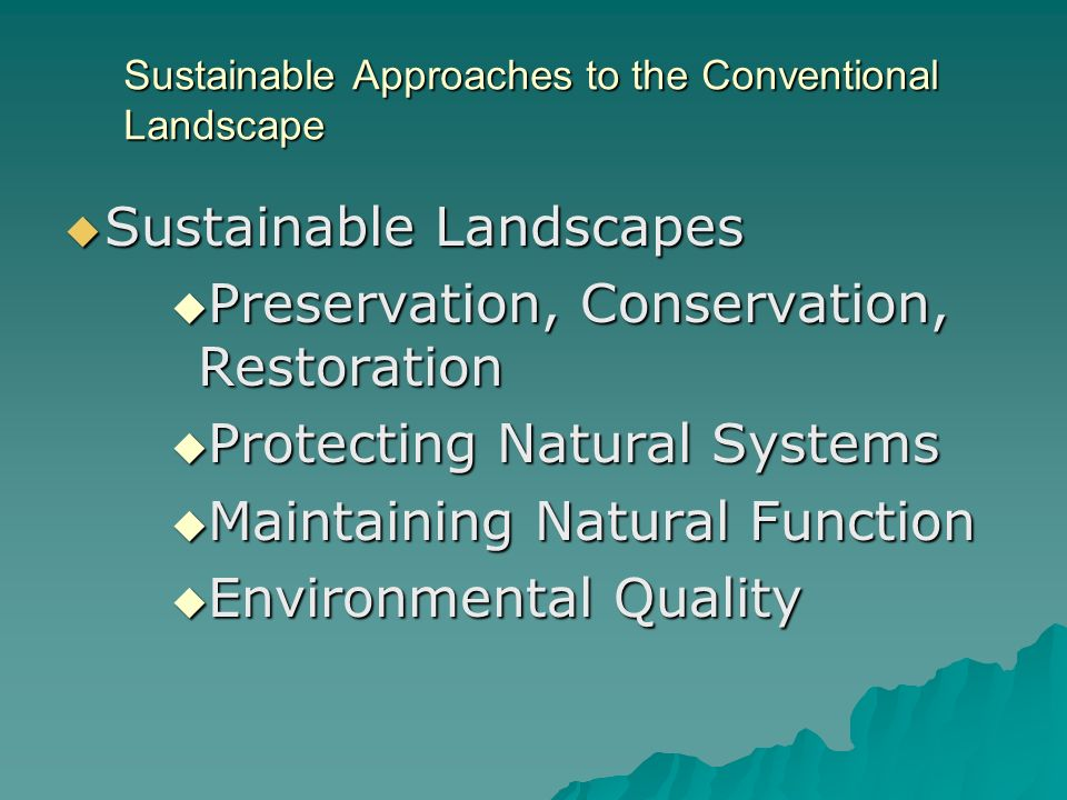Sustainable Approaches to the Conventional Landscape Sustainable Landscapes Sustainable Landscapes Preservation, Conservation, Restoration Preservatio