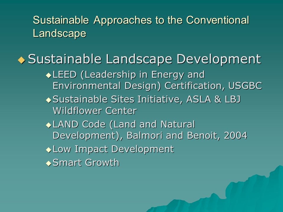Sustainable Approaches to the Conventional Landscape Sustainable Landscape Development Sustainable Landscape Development LEED (Leadership in Energy an