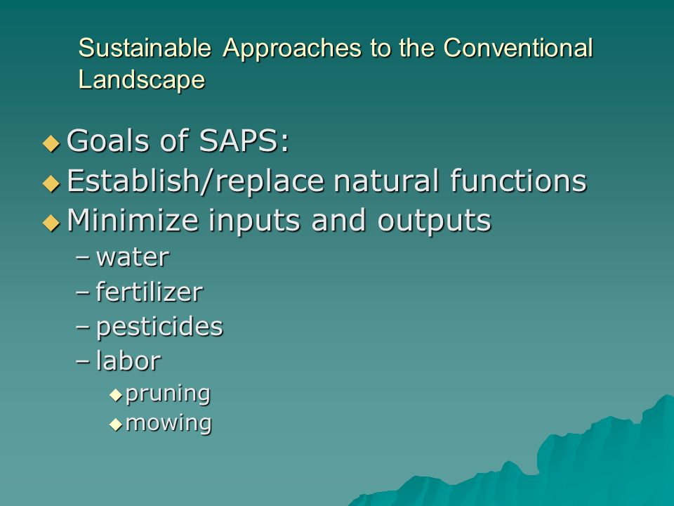 Sustainable Approaches to the Conventional Landscape Goals of SAPS: Goals of SAPS: Establish/replace natural functions Establish/replace natural funct