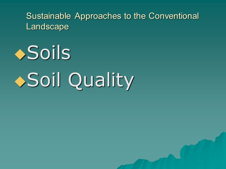 Sustainable Approaches to the Conventional Landscape Soils Soils Soil Quality Soil Quality