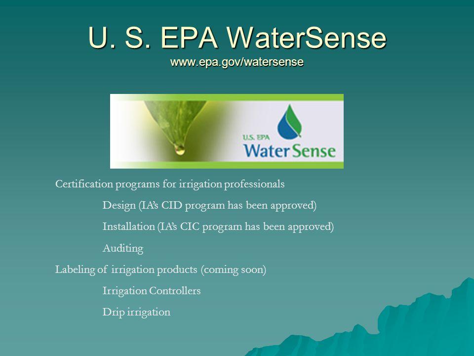 U. S. EPA WaterSense www.epa.gov/watersense Certification programs for irrigation professionals Design (IAs CID program has been approved) Installatio
