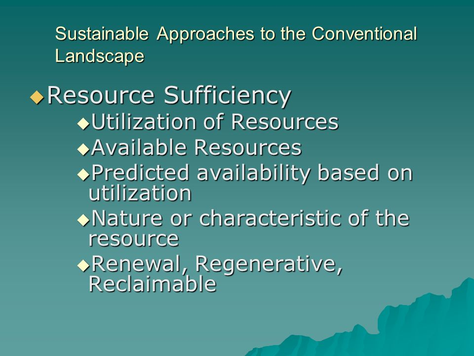 Sustainable Approaches to the Conventional Landscape Resource Sufficiency Resource Sufficiency Utilization of Resources Utilization of Resources Avail