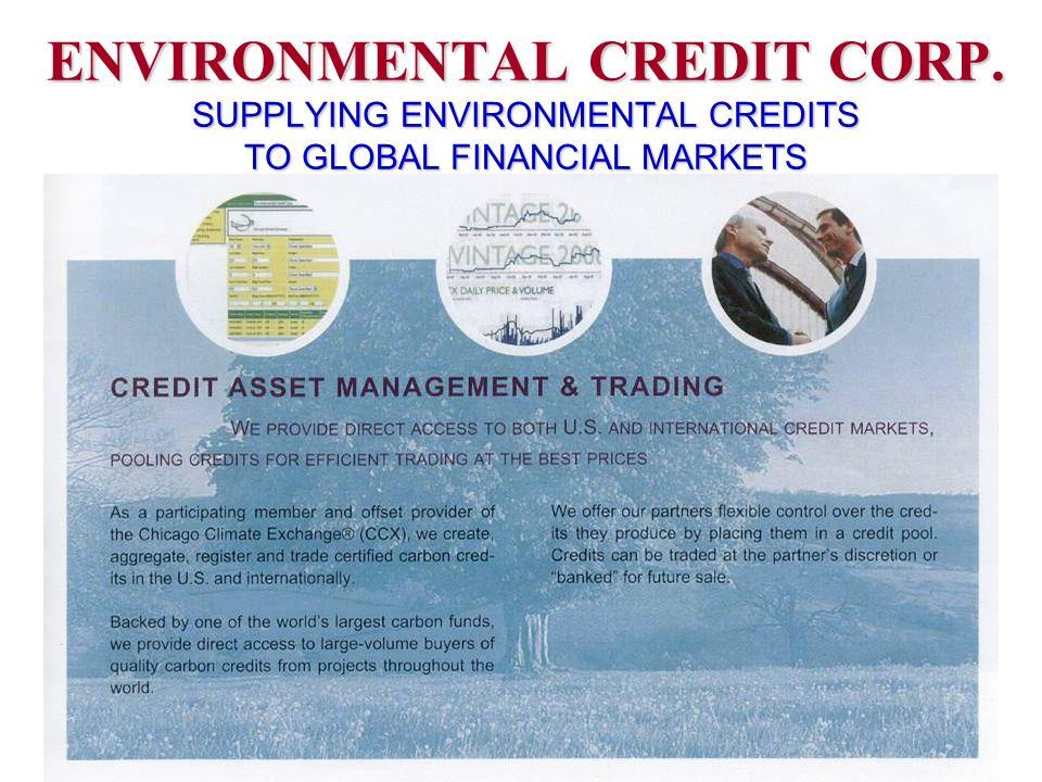 ENVIRONMENTAL CREDIT CORP. SUPPLYING ENVIRONMENTAL CREDITS TO GLOBAL FINANCIAL MARKETS