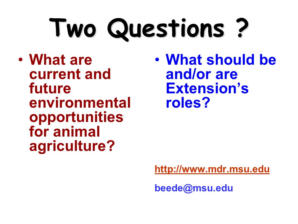 Two Questions . What are current and future environmental opportunities for animal agriculture.