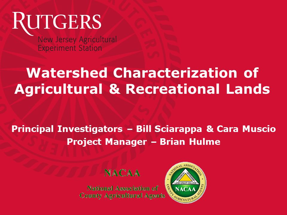 Watershed Characterization of Agricultural & Recreational Lands Principal Investigators – Bill Sciarappa & Cara Muscio Project Manager – Brian Hulme