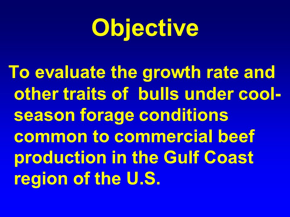 Objective To evaluate the growth rate and other traits of bulls under cool- season forage conditions common to commercial beef production in the Gulf Coast region of the U.S.