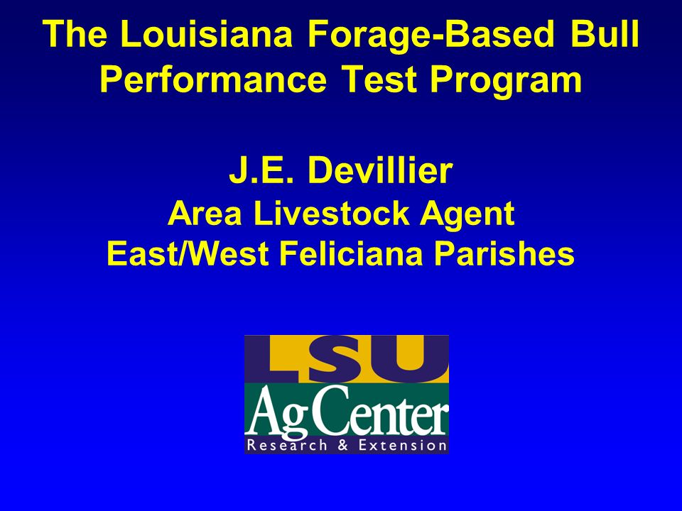 The Louisiana Forage-Based Bull Performance Test Program J.E.