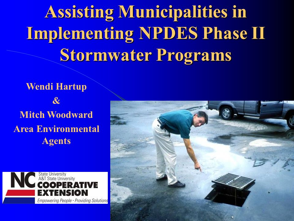 Assisting Municipalities in Implementing NPDES Phase II Stormwater Programs Wendi Hartup & Mitch Woodward Area Environmental Agents