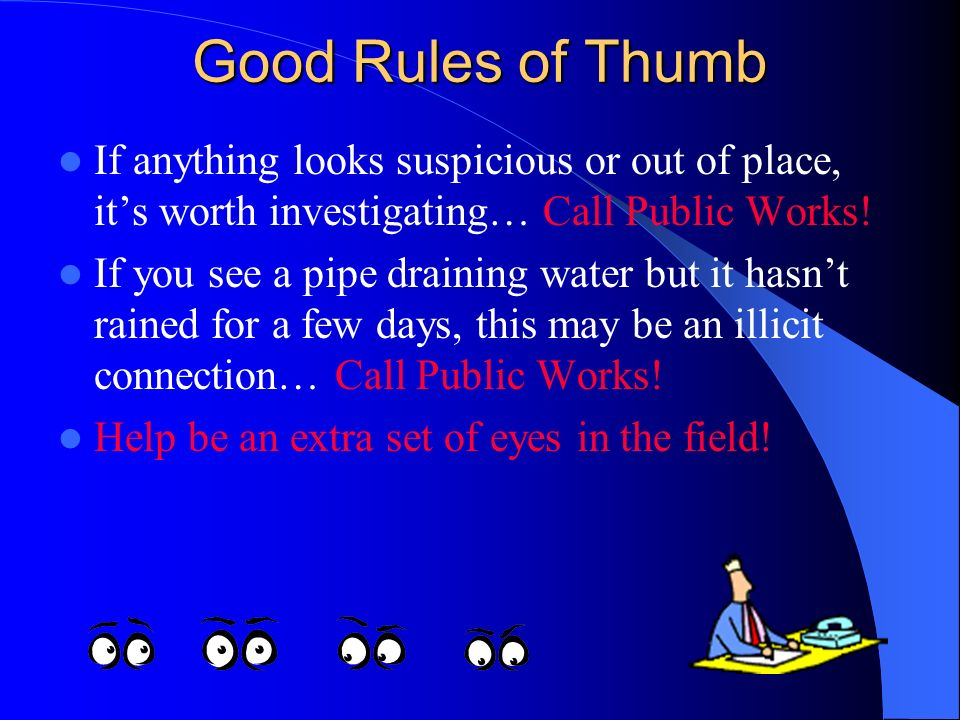 Good Rules of Thumb If anything looks suspicious or out of place, its worth investigating… Call Public Works.