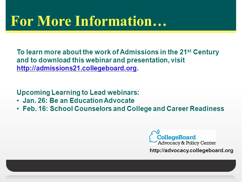 For More Information… To learn more about the work of Admissions in the 21 st Century and to download this webinar and presentation, visit http://admi