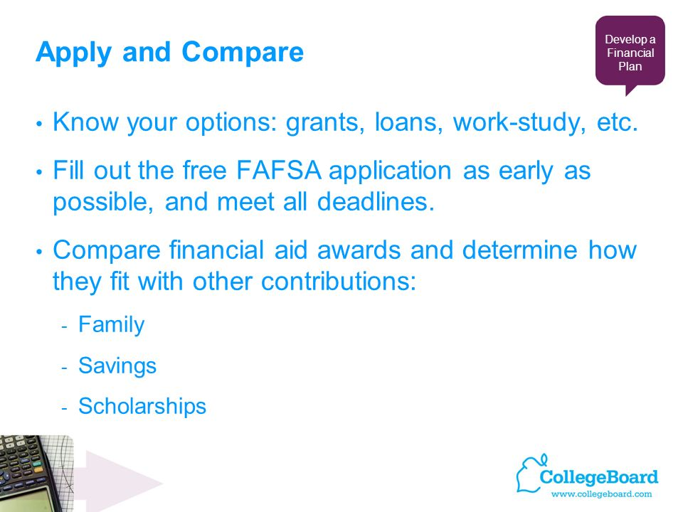 Apply and Compare Know your options: grants, loans, work-study, etc.